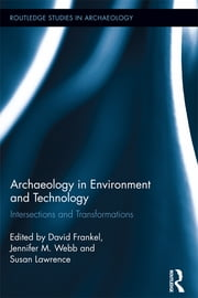 Archaeology in Environment and Technology - Intersections and Transformations ebook by David Frankel,Susan Lawrence,Jennifer Webb