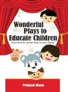 Wonderful Plays to Educate Children ebook by Prakash Manu