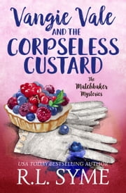 Vangie Vale and the Corpseless Custard ebook by R.L. Syme