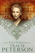 Veiled Reflection, A (Westward Chronicles Book #3) ebook by Tracie Peterson