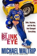In the Blink of an Eye - Dale, Daytona, and the Day that Changed Everything eBook by Michael Waltrip, Ellis Henican