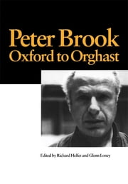 Peter Brook: Oxford to Orghast ebook by R. Helfer, G. Loney