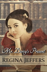 Mr. Darcy's Present - A Pride and Prejudice Holiday Vagary ebook by Regina Jeffers