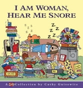 I Am Woman, Hear Me Snore - A Cathy Collection ebook by Cathy Guisewite