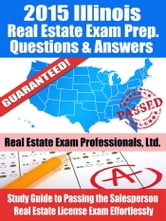 2015 Illinois Real Estate Exam Prep Questions and Answers: Study Guide to Passing the Salesperson Real Estate License Exam Effortlessly! ebook by Real Estate Exam Professionals Ltd.