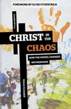 Christ in the Chaos - How the Gospel Changes Motherhood ebook by Kimm Crandall