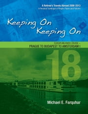 Keeping On Keeping On: 18---European River Cruise---Prague to Budapest to Amsterdam I ebook by Michael Farquhar