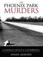 The Phoenix Park Murders: Political Assassination In Dublin ebook by Senan Molony