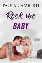 Rock me baby eBook by Paola Camberti