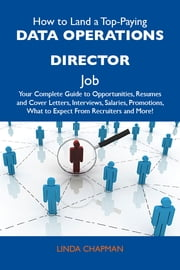 How to Land a Top-Paying Data operations director Job: Your Complete Guide to Opportunities, Resumes and Cover Letters, Interviews, Salaries, Promotions, What to Expect From Recruiters and More ebook by Chapman Linda