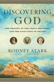 Discovering God - The Origins of the Great Religions and the Evolution of Belief ebook by Kobo.Web.Store.Products.Fields.ContributorFieldViewModel