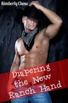 Diapering the New Ranch Hand (Gay Cowboy ABDL Diaper Age Play) ebook by Kimberly Chase