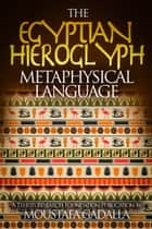The Egyptian Hieroglyph Metaphysical Language ebook by Moustafa Gadalla