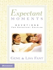 Expectant Moments ebook by Gene Fant,Lisa Fant
