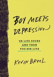 Boy Meets Depression - Or Life Sucks and Then You Live ebook by Kevin Breel