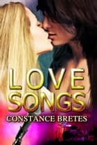 Love Songs ebook by Constance Bretes
