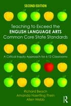 Teaching to Exceed the English Language Arts Common Core State Standards ebook by Richard Beach,Amanda Haertling Thein,Allen Webb