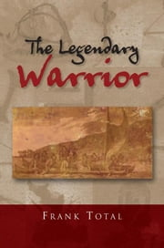 The Legendary Warrior ebook by Frank Total