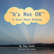 ''It's Not OK'' - A Story About Bullying ebook by Amy Castle