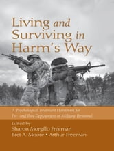 Living and Surviving in Harm's Way - A Psychological Treatment Handbook for Pre- and Post-Deployment of Military Personnel ebook by