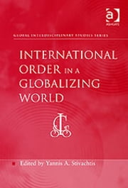 International Order in a Globalizing World ebook by Dr Yannis A Stivachtis,Professor Sai Felicia Krishna-Hensel