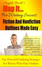 Map It: For Writing Success — Fiction And Nonfiction Outlines Made Easy ebook by Angela Booth