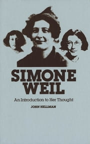 Simone Weil: An Introduction to Her Thought - An Introduction to Her Thought ebook by John Hellman