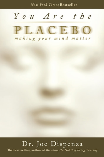 You Are the Placebo - Making Your Mind Matter eBook by Joe Dispenza, Dr.