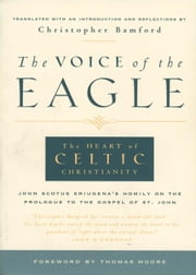 The Voice of the Eagle ebook by Christopher Bamford, John Eriugena