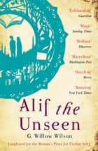 Alif the Unseen - LONGLISTED WOMEN'S PRIZE FOR FICTION 2013 ebook by G. Willow Wilson