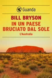 In un paese bruciato dal sole - L'Australia ebook by Bill Bryson