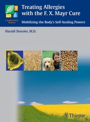 Treating Allergies with the F.X. Mayr-Cure - Mobilizing the Body's Self-Healing Powers ebook by Harald Stossier