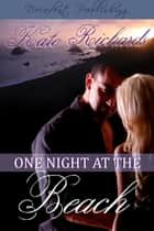 One Night at the Beach ebook by Kate Richards