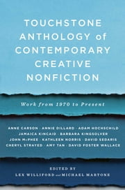 Touchstone Anthology of Contemporary Creative Nonfiction - Work from 1970 to the Present ebook by Lex Williford,Michael Martone