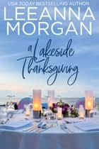A Lakeside Thanksgiving: A Sweet Small Town Romance ebook by Leeanna Morgan