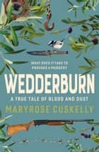Wedderburn - A true tale of blood and dust ebook by Maryrose Cuskelly