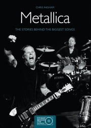 Metallica - The Stories Behind the Biggest Songs ebook by Chris Ingham