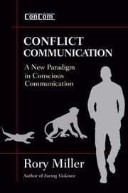 Conflict Communication - A New Paradigm in Conscious Communication ebook by Rory Miller