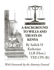 A Background to Wills and Trusts in Kenya ebook by Keshavjee, Sadick H.