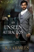 An Unseen Attraction eBook par KJ Charles