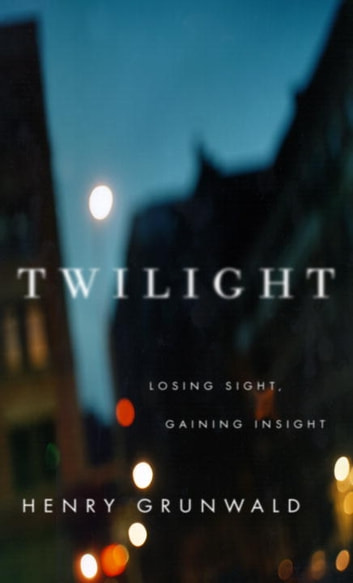 Twilight - Losing Sight, Gaining Insight eBook by Henry Grunwald