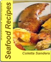 Dynamite Seafood Recipes - Extraordinary Recipes To Make Seafood Pasta Recipes, Italian Seafood Recipes, Healthy Seafood Recipes And Much More ebook by Coletta Sanders