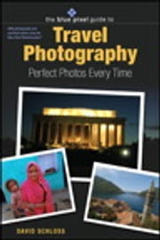 Blue Pixel Guide to Travel Photography - Perfect Photos Every Time, The ebook by David Schloss