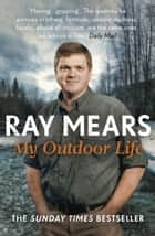 My Outdoor Life - The Sunday Times Bestseller ebook by Ray Mears
