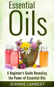 Essential Oils ebook by Jeannie Lambert