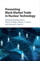 Preventing Black Market Trade in Nuclear Technology ebook by Matthew Bunn, William C. Potter, Leonard S. Spector,...