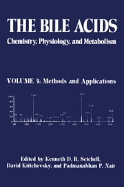 The Bile Acids: Chemistry, Physiology, and Metabolism - Volume 4: Methods and Applications ebook by K.D.R. Setchell,David Kritchevsky,Padmanabhan P. Nair
