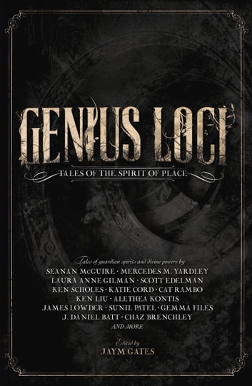 Genius Loci - Tales of the Spirit of Place ebook by Seanan McGuire,Jaym Gates,Ken Liu,Alethea Kontis,Brooke Bolander,Wendy Wagner,Evan Jensen