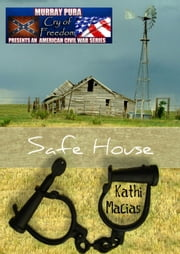 Murray Pura's American Civil War Series - Cry of Freedom - Volume 8 - Safe House ebook by Murray Pura,Kathi Macias
