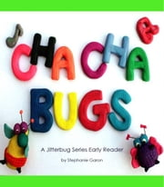Cha-Cha Bugs: A Jitterbug Series Early Reader ebook by Stephanie Garon